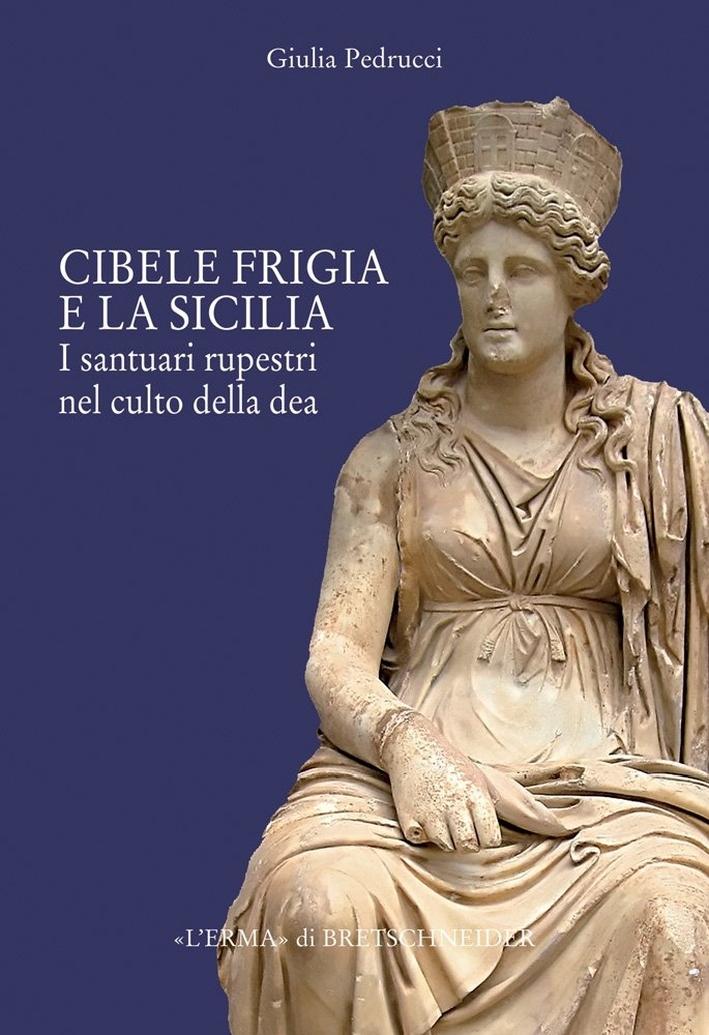 Il Culto di Cibele Frigia e la Sicilia. Santuari Rupestri ed Iconografia delle Dea