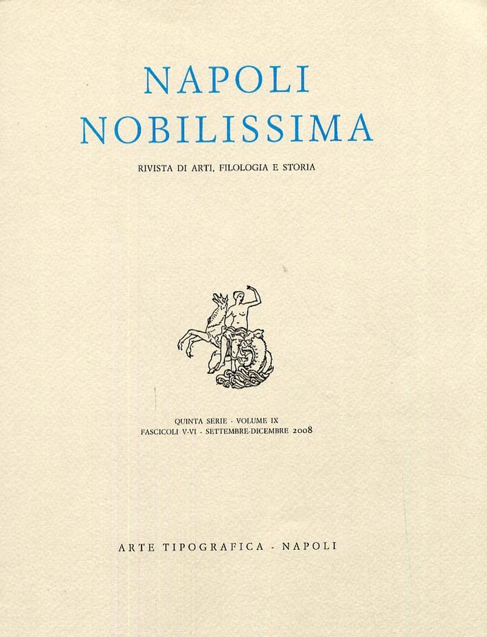Napoli Nobilissima. Rivista di arti, filologia e storia. Serie V. Volume IX. Fascicoli V-VI. Settembre-dicembre 2008
