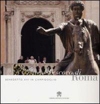 Benedetto XVI in Campidoglio. Vescovo di Roma