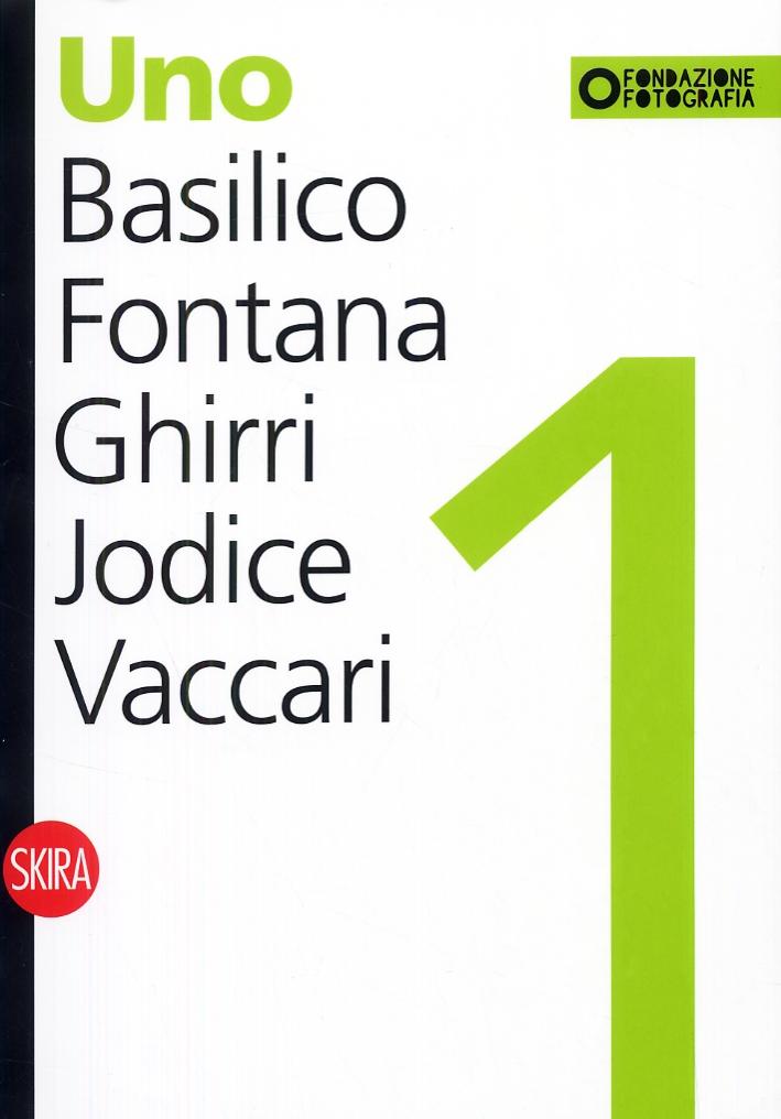 Uno. Basilico, Fontana, Ghirri, Jodice, Vaccari. One. Basilico, Fontana, Ghirri, Jodice, Vaccari