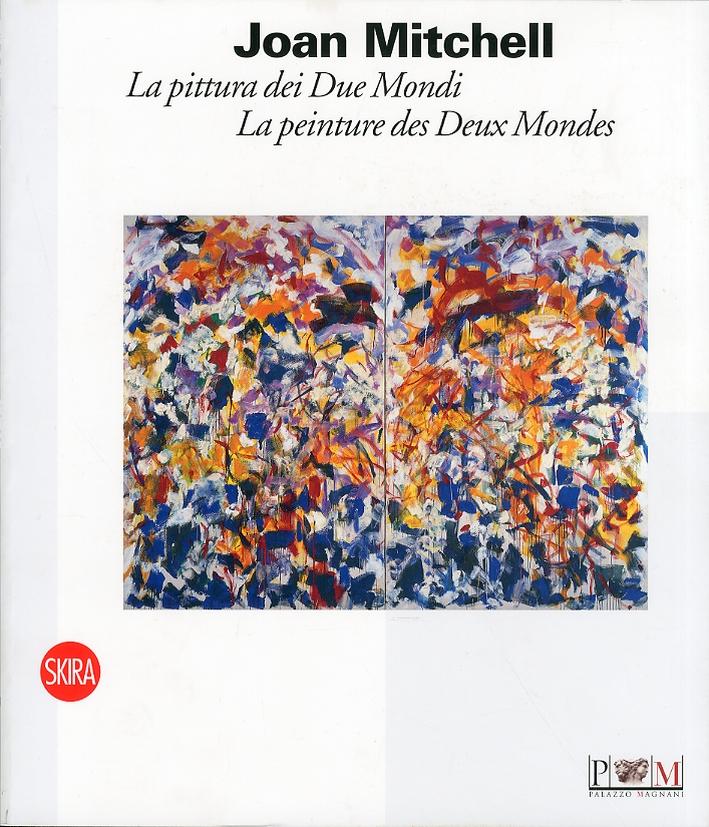 Joan Mitchell. La Pittura dei Due Mondila Peinture des Deux Mondes