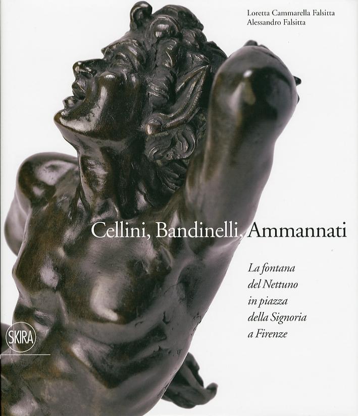 Cellini, Bandinelli, Ammannati. La Fontana del Nettuno in piazza della Signoria a Firenze
