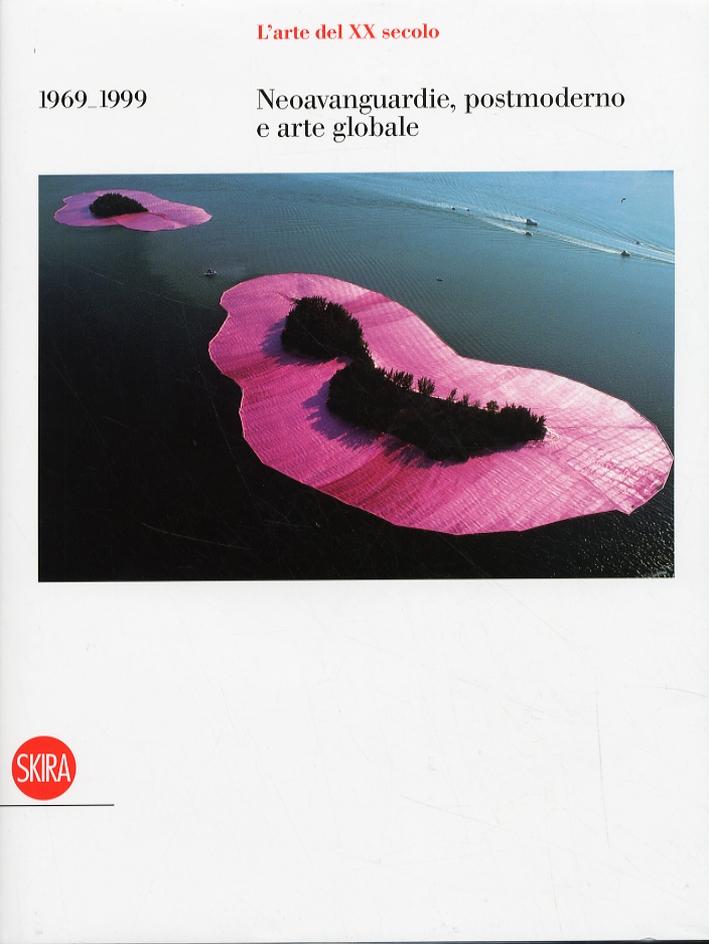 L'Arte del XX Secolo. Neovanguardie, Postmoderno e Arte Globale 1969-1999