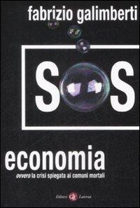 Sos Economia. Ovvero la Crisi Spiegata ai Comuni Mortali