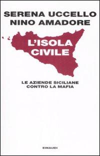 L'isola civile. Le aziende siciliane contro la mafia