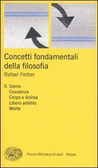 Concetti Fondamentali della Filosofia. Vol. 2: Uomo, Coscienza, Corpo e Anima, Libero Arbitrio, Morte
