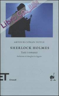 Sherlock Holmes. Tutti i romanzi.