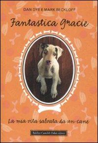 Fantastica Gracie. La mia vita salvata da un cane