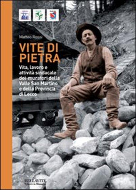 Vite di pietra. Vita, lavoro e attività sindacale dei muratori della valle san Martino e della provincia di Lecco.