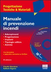Manuale di Prevenzione Incendi. Adempimenti. Progettazione. Criteri di Sicurezza. Tipologie Edilizie. Attività. con CD-ROM