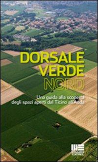 Dorsale verde nord. Una guida alla scoperta degli spazi aperti dal Ticino all'Adda