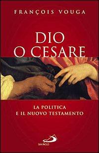 Dio o Cesare. La politica e il Nuovo Testamento