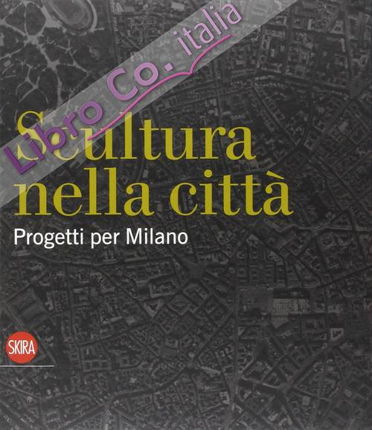 Scultura nella città. Progetti per Milano
