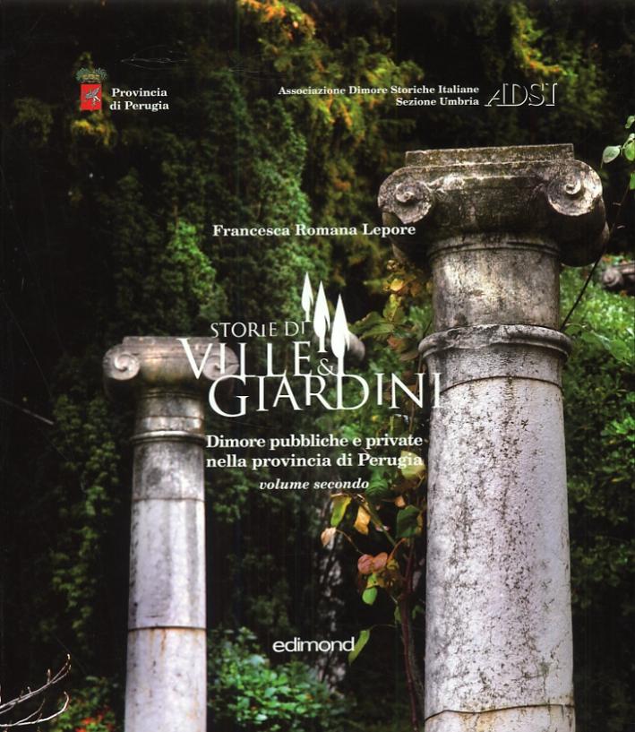 Storie di Ville & Giardini. Dimore pubbliche e private nella provincia di Perugia. Volume secondo