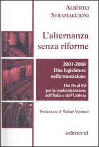L'alternanza senza riforme. 2001-2008. Due legislature nella transizione. Dai DS al PD per la modernizzazione dell'Italia e dell'Umbria