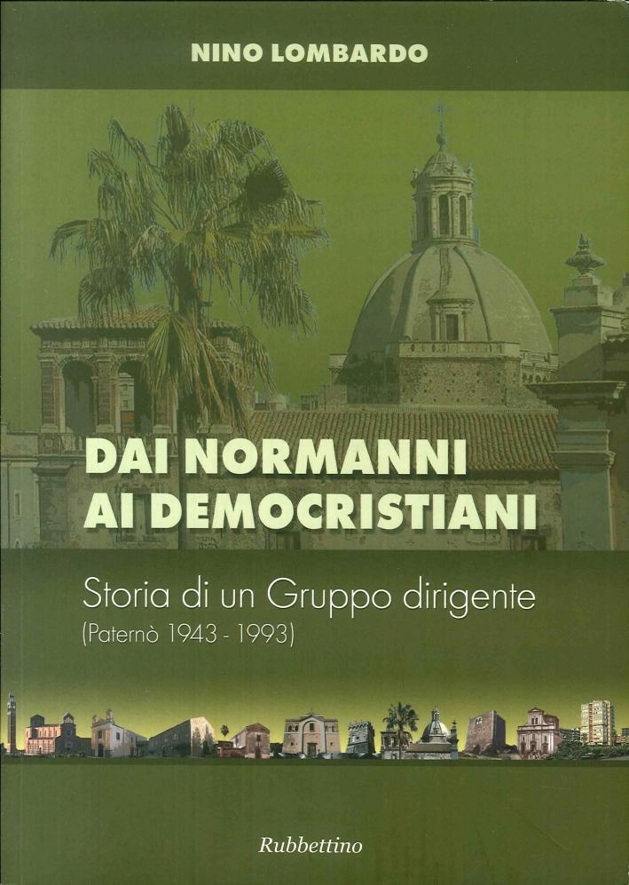 Dai normanni ai democristiani. Storia di un gruppo dirigente (Paternò 1943-1993)