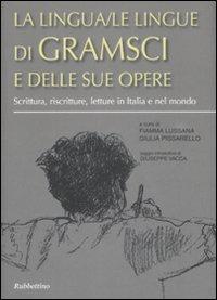 La Lingua/Le Lingue di Gramsci e delle Sue Opere. Scrittura, Riscritture, Letture in Italia e nel Mondo. Atti del Convegno (Sassari, 24-26 Ottobre 2007)