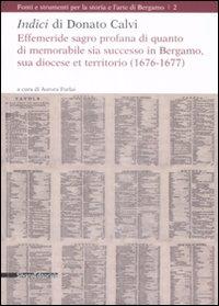 Indici di Donato Calvi. Effemeride sagro profana di quanto di memorabile sia successo in Bergamo, sua diocese et territorio (1676-1677)