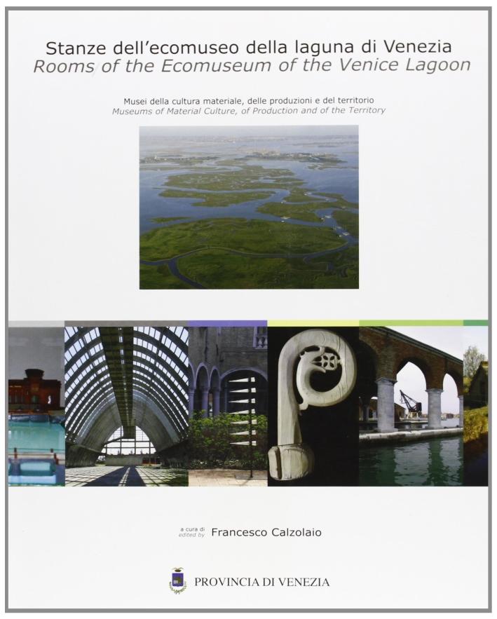 Stanze dell'ecomuseo della laguna di Venezia. Musei della cultura materiale delle produzioni del territorio. Ediz. italiana e inglese