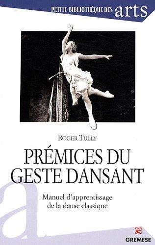 Premices du geste dansant. Manuel d'apprentissage de la danse classique