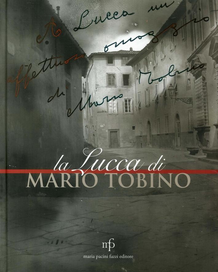 La Lucca di Mario Tobino. Antologia di Testi e Immagini