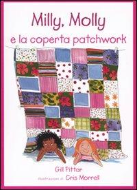 Milly, Molly e la coperta patchwork. Ediz. illustrata