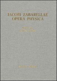 Jacobi Zabarellae. Opera Physica