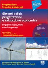 Sistemi Eolici. Progettazione e Valutazione Economica. con CD-ROM