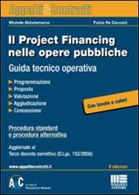 Il project financing nelle opere pubbliche. Guida tecnico operativa.