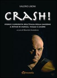 Crash! Storie e curiosità dell'Italia della canzone a ritmo di musica, viaggi e amore