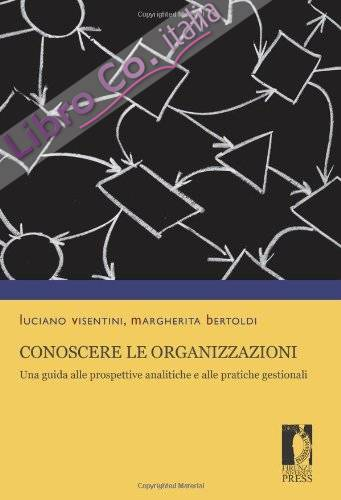 Conoscere le organizzazioni. Una guida alle prospettive analitiche e alle pratiche gestionali.