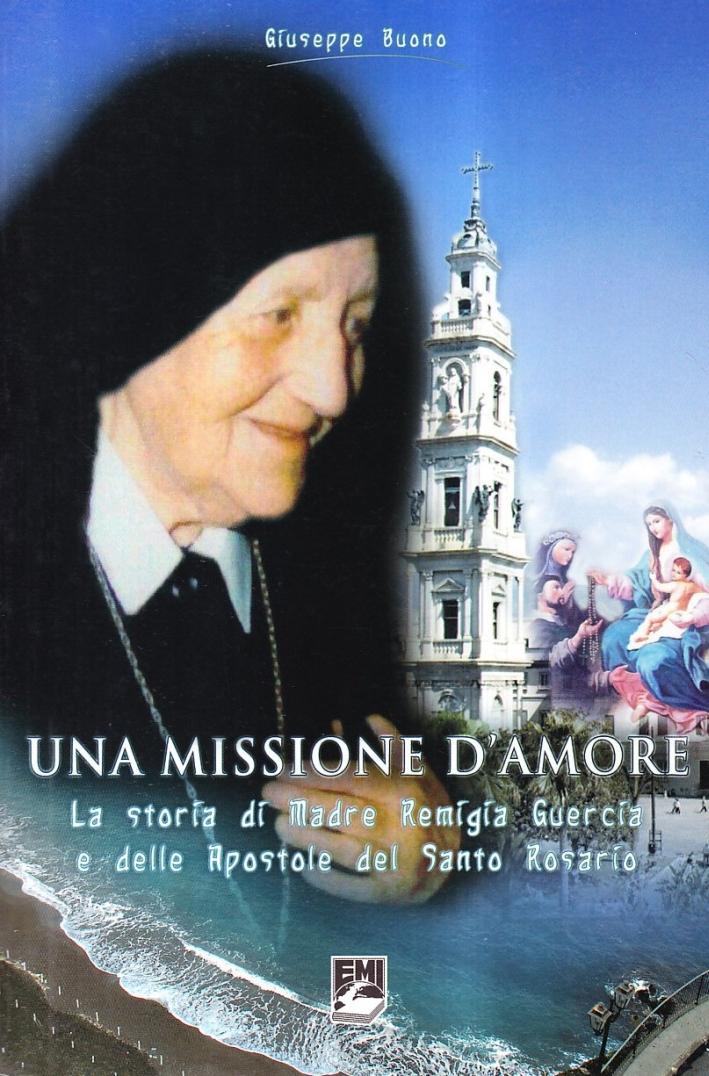 Una Missione d'Amore. La Storia di Madre Remigia Guercia e delle Apostole del Santo Rosario.