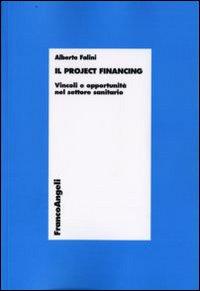 Il project financing. Vincoli e opportunità nel settore sanitario.
