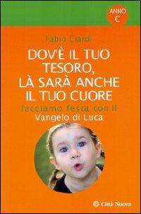 Dov'È il Tuo Tesoro, là Sarà Anche il Tuo Cuore. Facciamo Festa con il Vangelo di Luca.