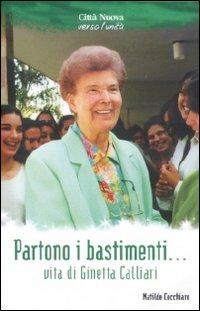 Partono i bastimenti .... Vita di Ginetta Calliari
