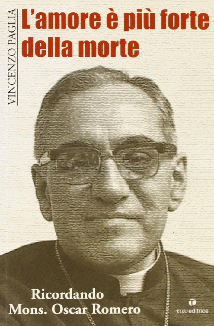 L'amore è più forte della morte. Ricordando mons. O. Romero.