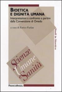 Bioetica e dignità umana. Interpretazioni a confronto a partire dalla Convenzione di Oviedo