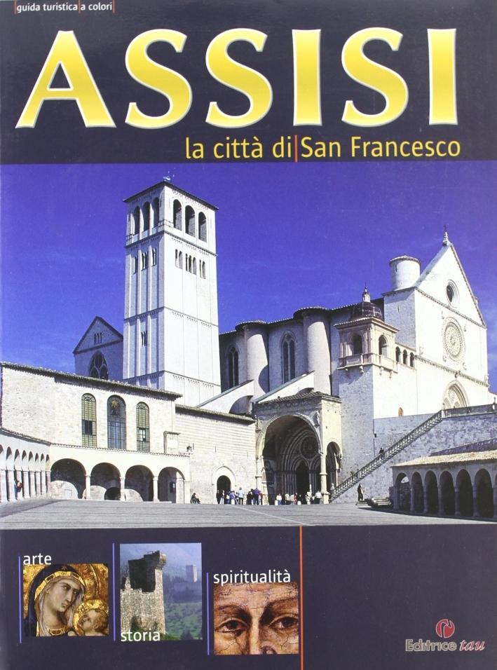 Assisi la città di san Francesco. Guida turistica a colori