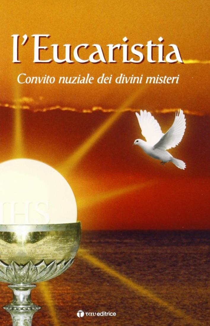 L'eucaristia. Convito nuziale dei divini misteri.
