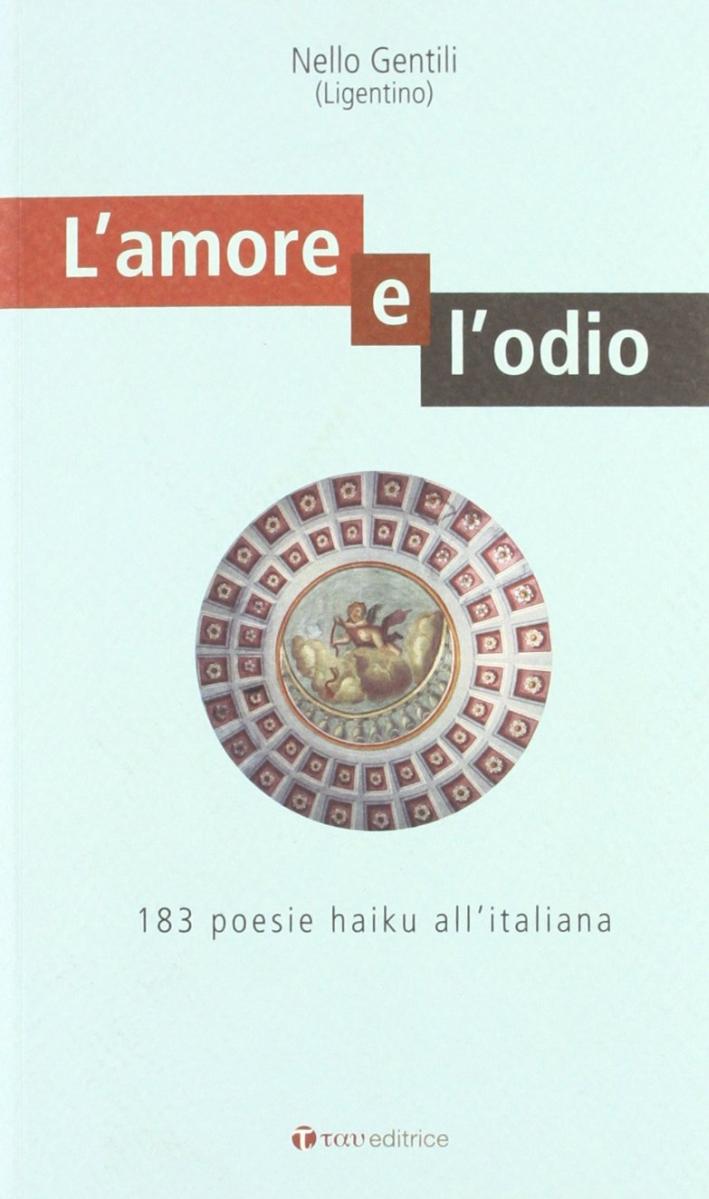 L'amore e l'odio. 183 poesie haiku all'italiana.