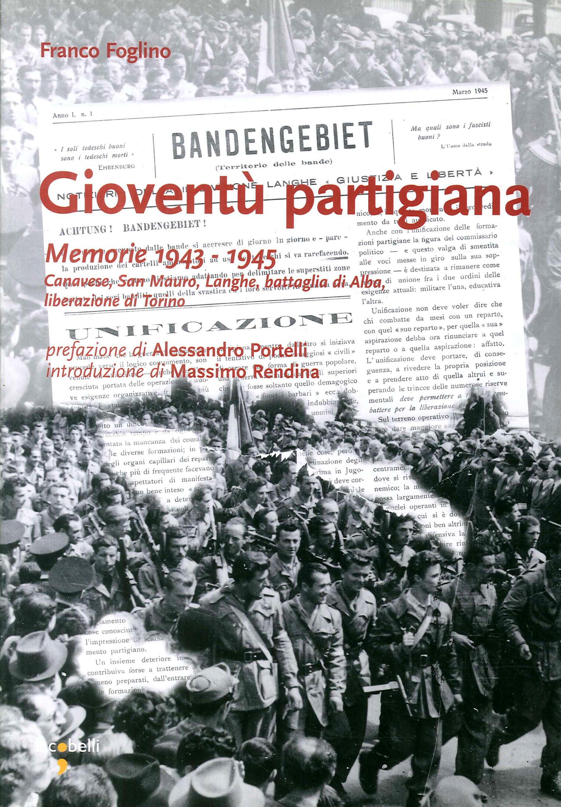 Gioventù Partigiana. Memorie 1943-1945. Canavese, San Mauro, Langhe, Battaglia di Alba, Liberazione di Torino.
