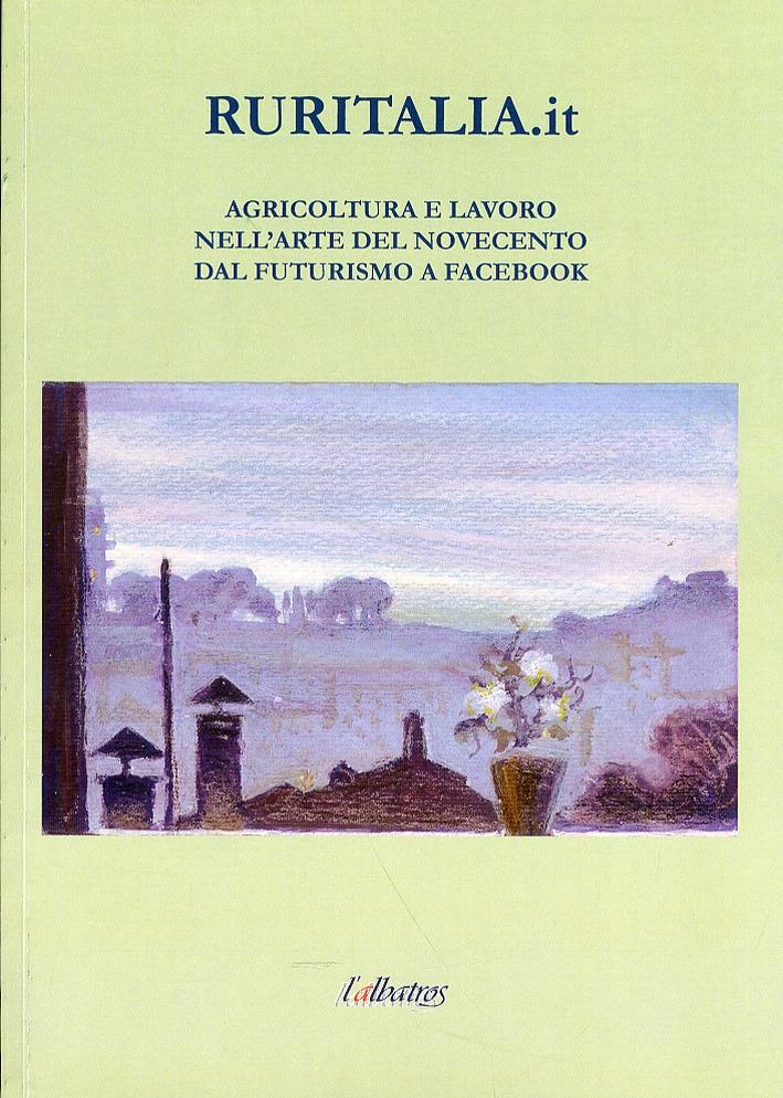 Ruritalia.it. Agricoltura e lavoro nell'arte del novecento dal futurismo a facebook