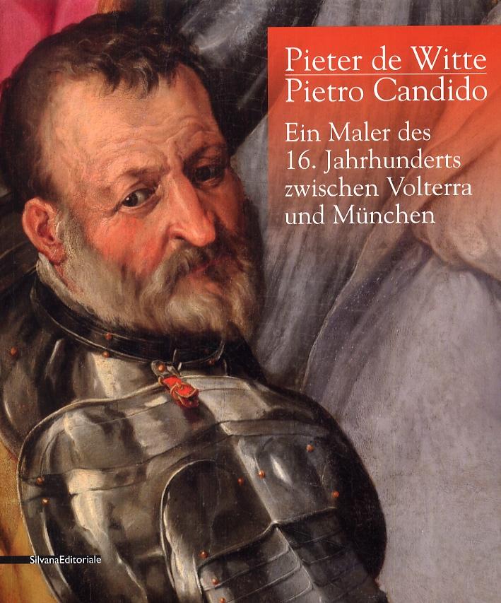 Pieter de Witte. Pietro Candido. Ein Maler des 16. Jahrhunderts zwischen Volterra und Munchen
