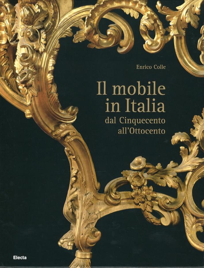 Il mobile in Italia. Dal Cinquecento all'Ottocento.