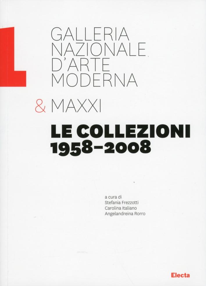 Galleria Nazionale d'Arte Moderna & MAXXI. Le collezioni 1958 al 2008