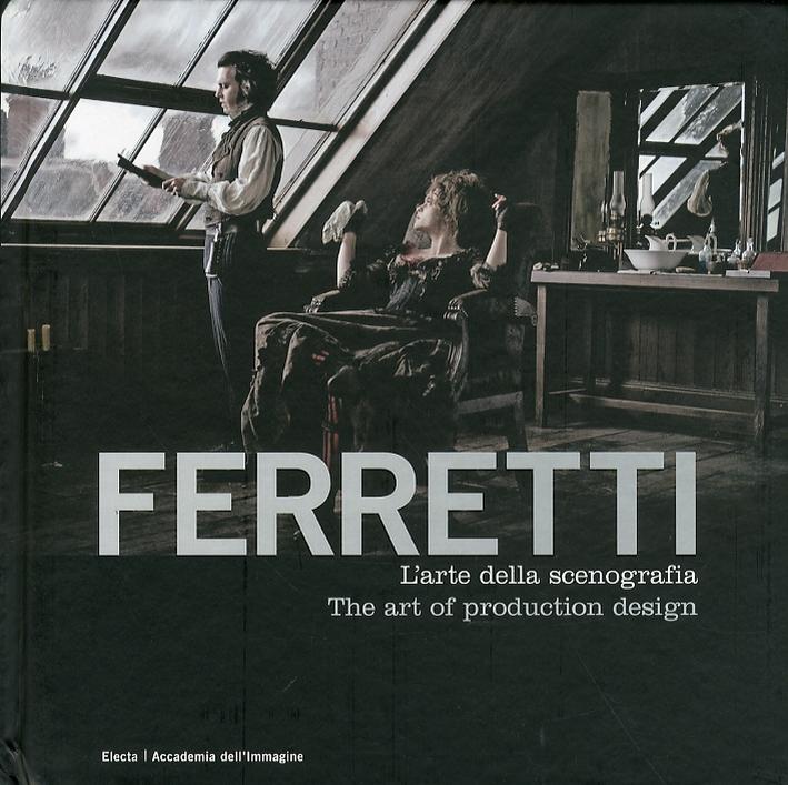 Ferretti. L'Arte della Scenografia. The art of production design.