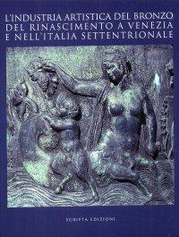L'industria artistica del bronzo del Rinascimento a Venezia e nell'Italia settentrionale