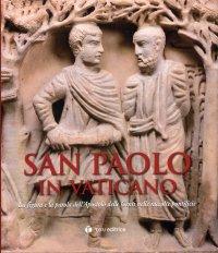 San Paolo In Vaticano. La Figura e la Parola dell'Apostolo delle Genti nelle Raccolte Pontificie