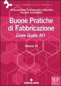 Buone pratiche di fabbricazione. Linee guida AFI. Vol. 6.