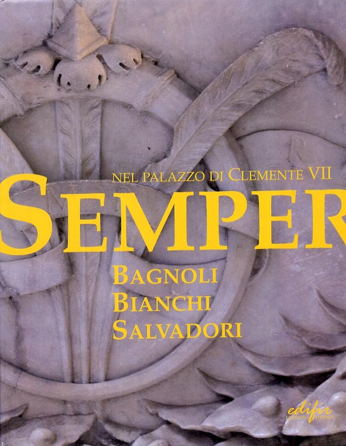 Semper. Bagnoli, Bianchi, Salvadori nel palazzo di Clemente VII